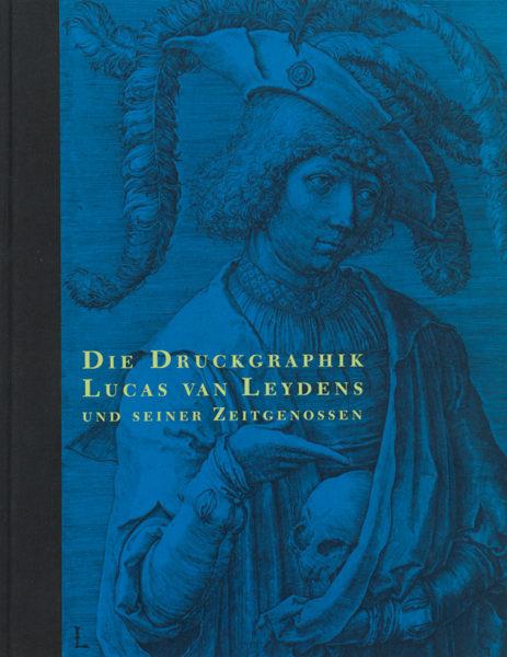 2000_die_druckgraphik_lucas_van_leydens_und_seiner_zeitgenossen